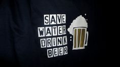 Save water, drink beer :)