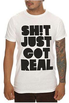 Just Got Real T-Shirt  $20.50