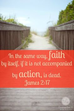 """""""In the same way, faith by itself, if it is not accompanied by action, is dead."""" James 2:17...More at http://beliefpics.christianpost.com/  #bible #God"""