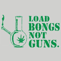 For real... why havent more people caught on??         load bongs not guns anti war t-shirt