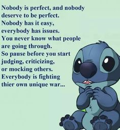 Especially when a person is fighting an invisible chronic painful disease. You can't see it but we feel it to our very soul. Funny True Quotes, Cute Quotes, Best Quotes, Mood Quotes, Positive Quotes, Lelo And Stitch, Lilo And Stitch Quotes, Cute Stitch, Minions Quotes
