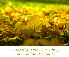 ... #anxiety is only cherishing an unsubstantial #past !