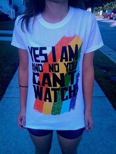 Just so everyone is clear on this...I am not gay but I support gay rights!
