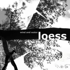 Loess: Wind and Water