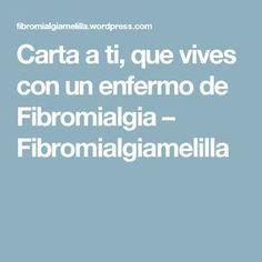 Carta a ti, que vives con un enfermo de Fibromialgia – Fibromialgiamelilla