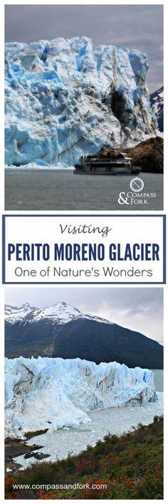 Visiting Perito Moreno Glacier One of Natures Patagonia, Argentina Wonders www.compassandfork.com