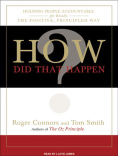"""Roger Connors fans! His """"How Did That Happen?"""" (Holding People Accountable for Results the Positive, Principled Way) is on #Sale for only $6.99 thru 10/21. Sample it here:"""
