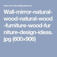 Wall-mirror-natural-wood-natural-wood-furniture-wood-furniture-design-ideas.jpg (600×906)