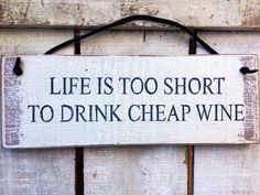 A personal favourite from my Etsy shop https://www.etsy.com/uk/listing/275140746/life-is-too-short-to-drink-cheap-wine