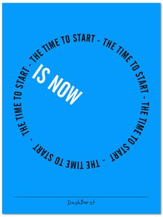 """The time to start is now - poster or canvas, 18"""" X 24"""" http://kck.st/1iDkuIU"""