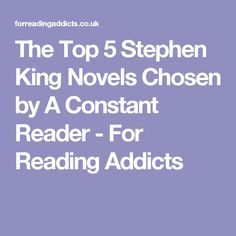 The Top 5 Stephen King Novels Chosen by A Constant Reader - For Reading Addicts
