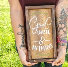 Check out this item in my Etsy shop https://www.etsy.com/listing/474368296/god-loves-me-and-my-tattoos-rustic
