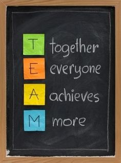 Teamwork... Can be applied to many situations...sports, work , home