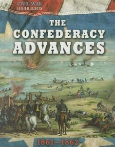 The Confederacy Advances: 1861-1862 (Civil War Highlights) by Tim Cooke,http://www.amazon.com/dp/1599208148/ref=cm_sw_r_pi_dp_9WrBtb03HSWBCYEZ