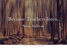 Because Teachers listen.