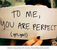 please love me quotes | Quotes for her him - To me, your are perfect. You may not be perfect ...