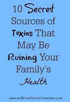 I know we're all trying to do the best we can, to live a clean and healthy lifestyle.  But what if what we know...isn't enough?  There are 10 secret sources of toxins that may be ruining your family's health. Find out what they are!