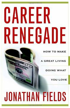 Career Renegade: How to Make a Great Living Doing What You Love by Jonathan Fields. $12.98. Publisher: Crown Business; 1St Edition edition (January 13, 2009). Publication: January 13, 2009. Author: Jonathan Fields