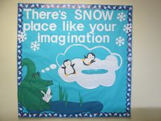 There's SNOW place like your imagination. It is a snowy winter bulletin board for those of us in the swamp. http://lorri6303.blogspot.com/