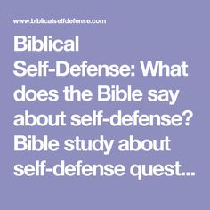 Biblical Self-Defense: What does the Bible say about self-defense? Bible study about self-defense questions: Can a Christian own a gun? What do the Scriptures say about using lethal force for self-protection?