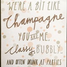 we're a bit like Champagne you and me classy, bubbly, and often drunk at parties! Birthday Quotes, Birthday Wishes, Champagne Quotes, Prosecco Quotes, Wine Quotes, Wine Sayings, Food Quotes, Champagne Taste, Champagne Bar