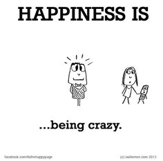 Happiness is, being crazy. Jealous Boyfriend, Love Boyfriend, Make Me Happy, Are You Happy, Me Quotes, Funny Quotes, Qoutes, Cute Happy Quotes, Quotes About Strength In Hard Times