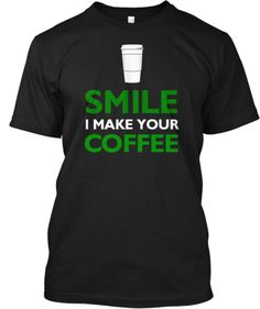 96af5191b7 SMILE I MAKE YOUR COFFEE | Teespring Coffee Poster, T Shirt Time, Coffee  Shop