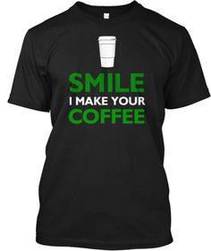 SMILE I MAKE YOUR COFFEE | Teespring