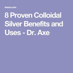 8 Proven Colloidal Silver Benefits and Uses - Dr. Axe