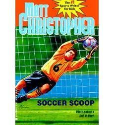 Soccer Scoop, by Matt Christopher- J/SERIES Christopher When a cartoon appears in the school newspaper making fun of his tendancy to talk alot, Mac, the goalie for the Cougars soccer team, is determined to find out who is responsible.
