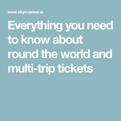 Everything you need to know about round the world and multi-trip tickets