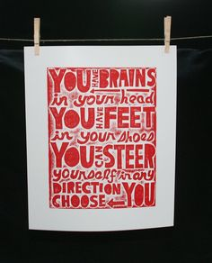 """You have brains in your head, you have feet in your shoes. You can steer yourself in any direction you choose."" – Dr. Seuss (print from Rawart Letterpress)"