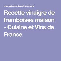 Recette vinaigre de framboises maison - Cuisine et Vins de France