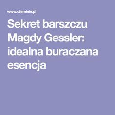 Sekret barszczu Magdy Gessler: idealna buraczana esencja