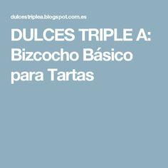 DULCES TRIPLE A: Bizcocho Básico para Tartas