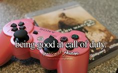 ALL OF THE COD's. I know I am a girl, but that doesn't mean that I can't like video games. I am a girl gamer