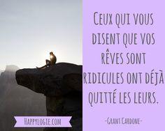 Citation en français - Ceux qui disent que vos rêves sont ridicules ont déjà quitté les leurs - Grant Cardone