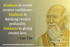 Day Kindness creates confidence, profundity & love ~ Lao Tzu – The Attunement Meditation Process Psychology Questions, Colleges For Psychology, Psychology Student, Psychology Degree, Psychology Books, Psychology Facts, Lao Tzu Quotes, Me Quotes, What Can I Do