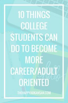 10 Things College Students Can Do To Become More Career/Adult Oriented | College is a great time, but eventually you have to pivot into adulthood and career life. Click through for ten things that college students can do to become more adult and career oriented.