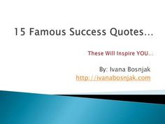 15-famous-success-quotes by Ivana Bosnjak via Slideshare