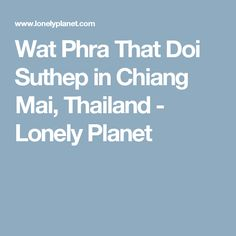 Wat Phra That Doi Suthep in Chiang Mai, Thailand - Lonely Planet