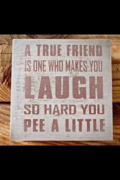 True Friends make you laugh