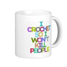 I Crochet So I Won't Kill People Mugs.