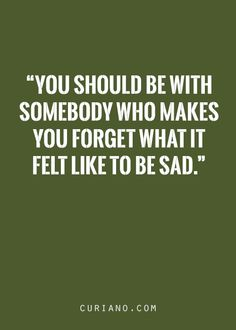 At the very least shouldn't be the reason for your sadness.