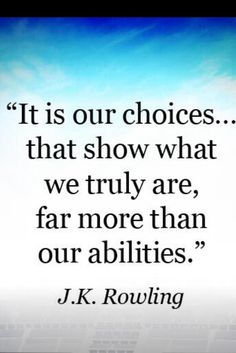 """It is our choices..... that show what we truly are, far more than our abilities."" J.K Rowling in Harry Potter. #KindnessIntheClassroom #Kindness #RandomActsofKindness #KindnessQuotes"