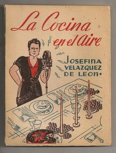 La cocina en el aire Josefina Velazquez de Leon de su programa en la XEW 1947 Sweet Cakes, Love Food, Carne, Food And Drink, Cook Books, Feelings, Chefs, Vintage, Recipe Journal