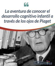 La aventura de conocer el desarrollo cognitivo infantil a través de los ojos de Piaget   Una de las #teorías más famosas de #JeanPiaget es su división del desarrollo #cognitivo infantil en cuatro estadios diferenciados. ¡Descúbrela!  #Psicología