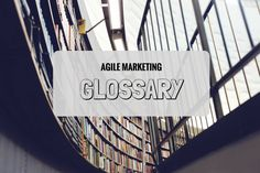 This article explains agile marketing, and other marketing terms that get thrown around by marketers a lot.