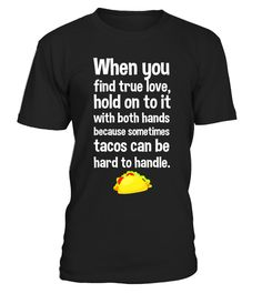 "# Find True Love Tacos Can Be Hard to Handle T-Shirt .  Special Offer, not available in shops      Comes in a variety of styles and colours      Buy yours now before it is too late!      Secured payment via Visa / Mastercard / Amex / PayPal      How to place an order            Choose the model from the drop-down menu      Click on ""Buy it now""      Choose the size and the quantity      Add your delivery address and bank details      And that's it!      Tags: It is hard to hold onto true…"