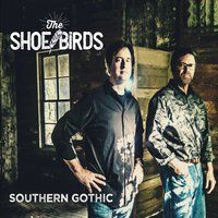 THE SHOE BIRDS: Southern Gothic (WaxSaw) [Spotify URL: ] [Release Date: ] [] Description: Mississippi-based pop/rock.